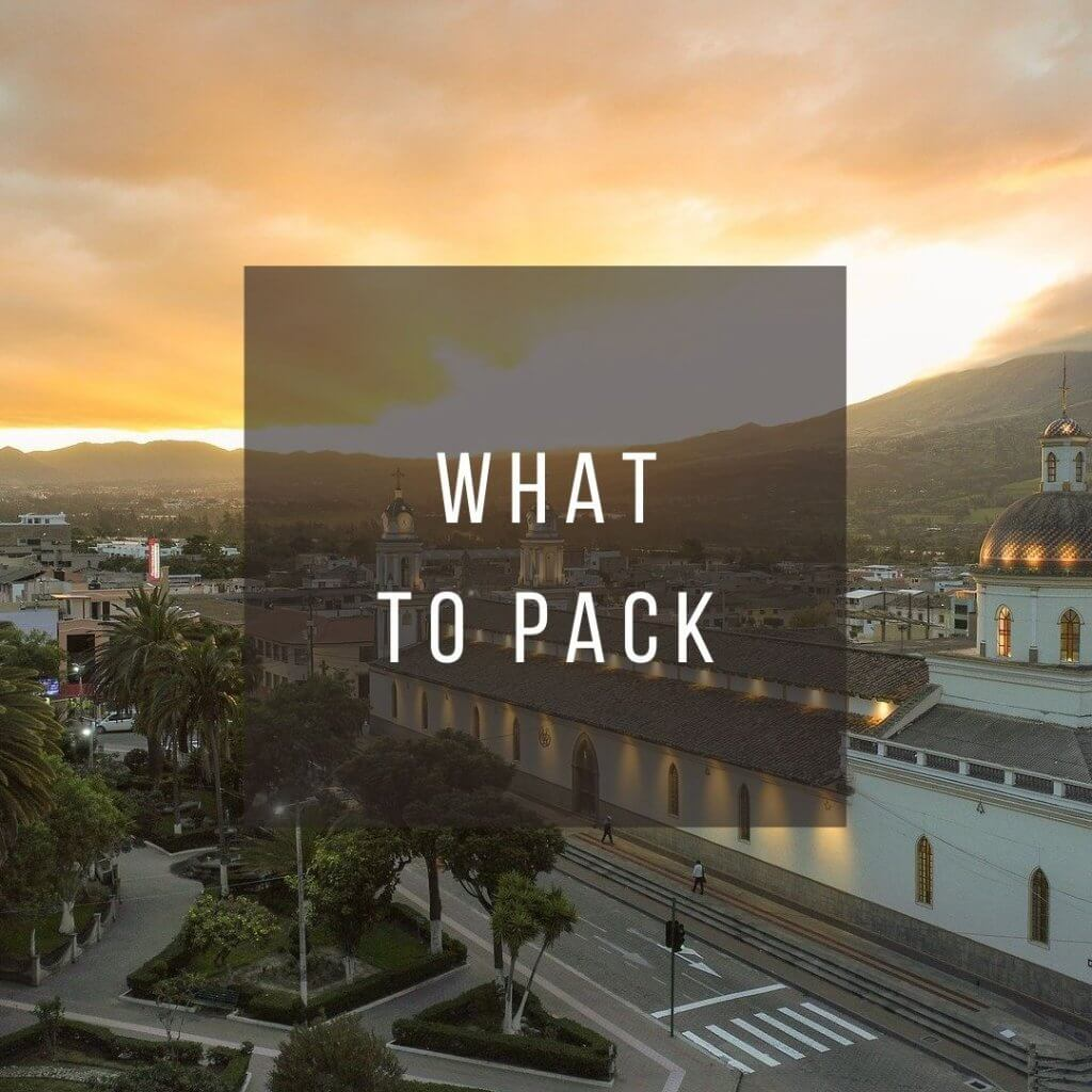 Button to click to learn what to pack for a trip to Ecuador.